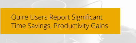 Quire Users Report Significant Time Savings, Productvity Gains